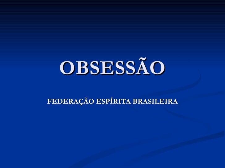 OBSESSÃOFEDERAÇÃO ESPÍRITA BRASILEIRA