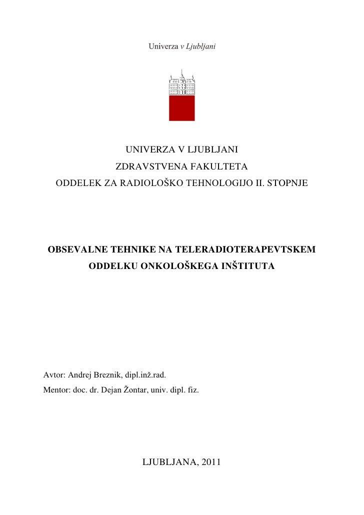 UNIVERZA V LJUBLJANI                     ZDRAVSTVENA FAKULTETA   ODDELEK ZA RADIOLOŠKO TEHNOLOGIJO II. STOPNJE OBSEVALNE T...