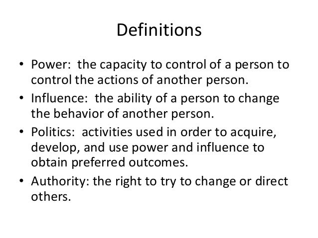 Definitions• Power: the capacity to control of a person tocontrol the actions of another person.• Influence: the ability o...