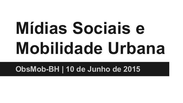 Mídias Sociais e Mobilidade Urbana ObsMob-BH | 10 de Junho de 2015