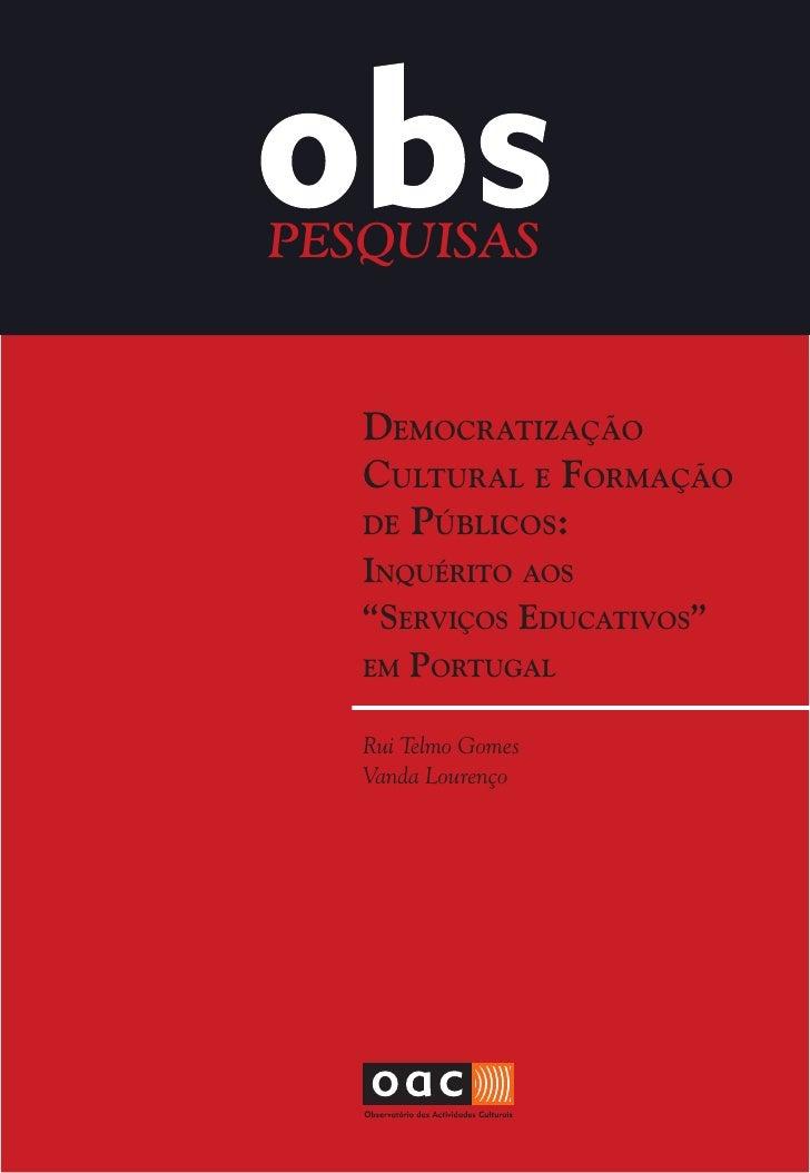 """PESQUISAS   Democratização   cultural e Formação   De Públicos:   inquérito aos   """"serviços eDucativos""""   em Portugal   Ru..."""