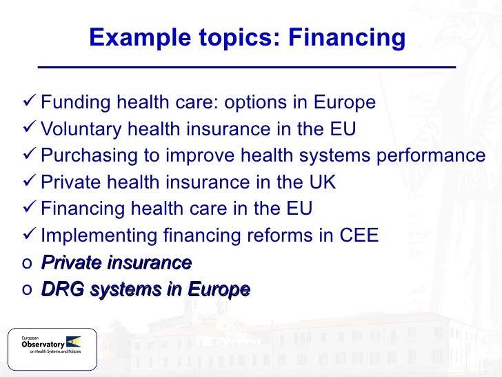 <ul><li>Funding health care: options in Europe </li></ul><ul><li>Voluntary health insurance in the EU </li></ul><ul><li>Pu...