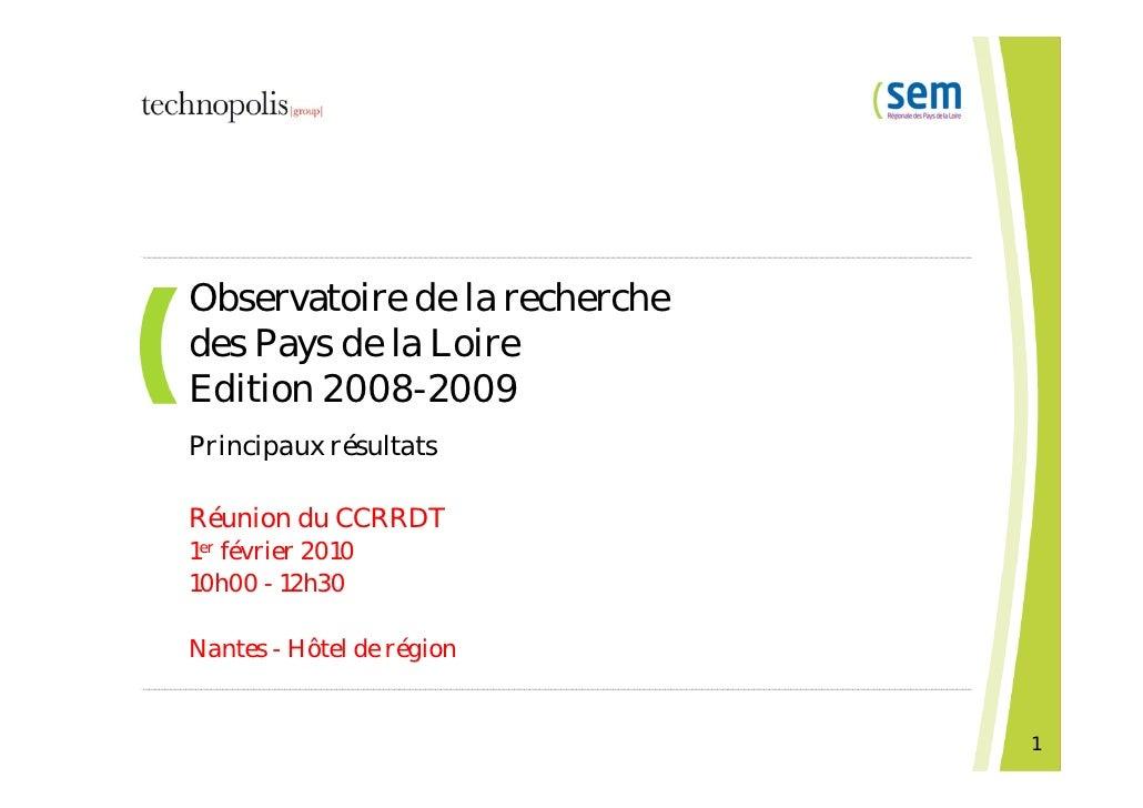 Observatoire de la recherche  des Pays de la Loire Edition 2008-2009 Principaux résultats   Réunion du CCRRDT 1 er  févrie...