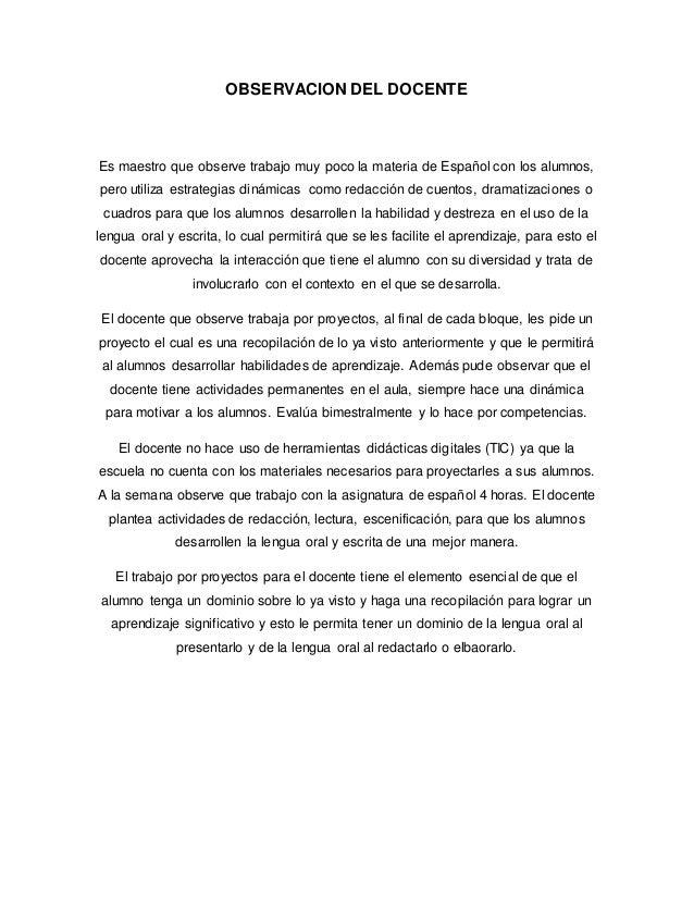OBSERVACION DEL DOCENTE Es maestro que observe trabajo muy poco la materia de Español con los alumnos, pero utiliza estrat...