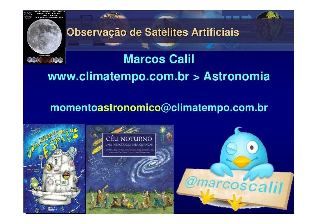 Observação de Satélites Artificiais             Marcos Calil www.climatempo.com.br > Astronomia  momentoastronomico@climat...