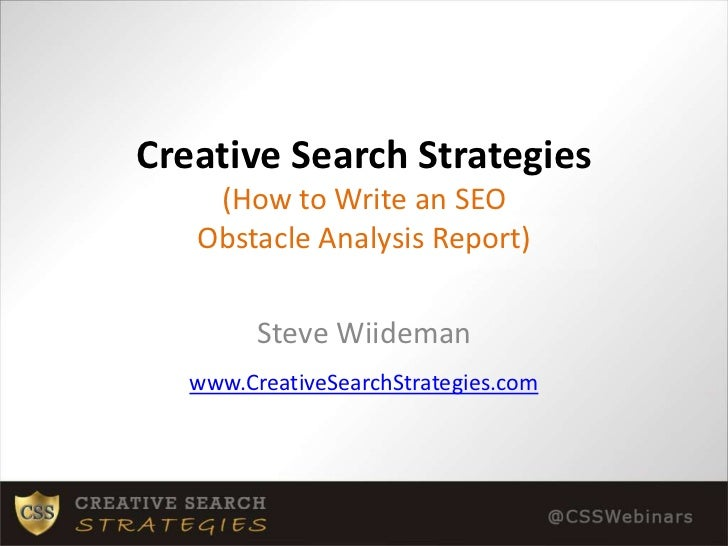 Creative Search Strategies(How to Write an SEO Obstacle Analysis Report)<br />Steve Wiideman<br />www.CreativeSearchStrate...