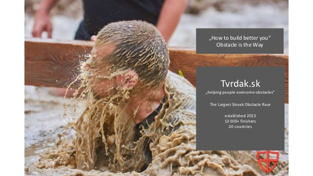 """""""How to build better you"""" Obstacle is the Way Tvrdak.sk """"helping people overcome obstacles"""" The Largest Slovak Obstacle Ra..."""
