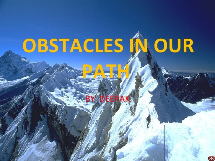 OBSTACLES IN OUR PATH  BY  DEEPAK