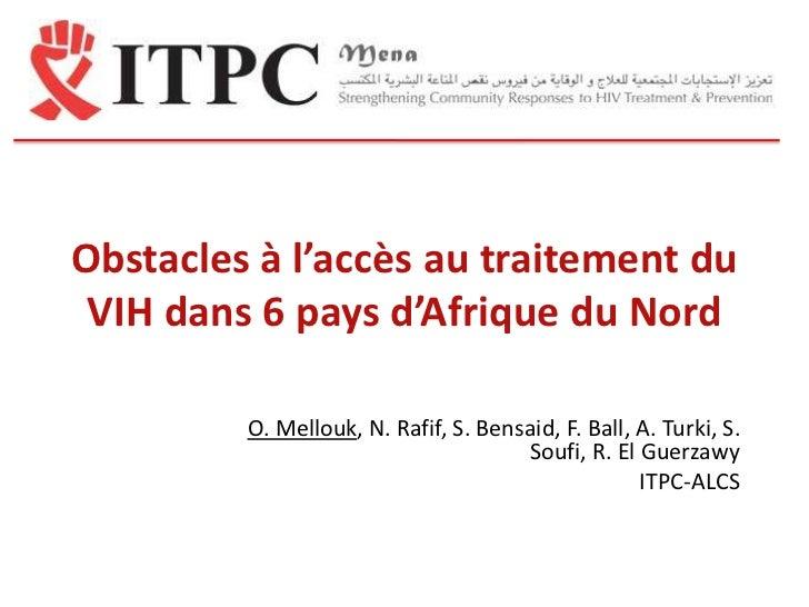 Obstacles à l'accès au traitement du VIH dans 6 pays d'Afrique du Nord         O. Mellouk, N. Rafif, S. Bensaid, F. Ball, ...