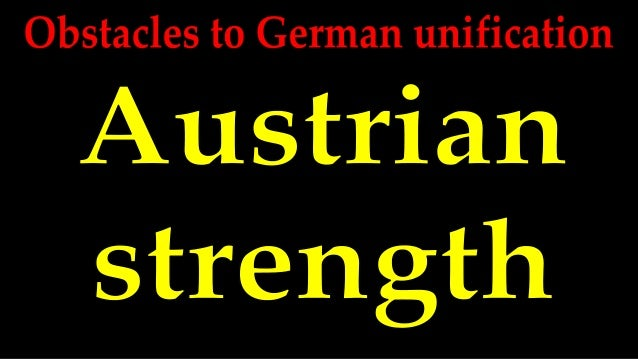 Powerful Austria Until 1848, Austria was the dominant state within the German Confederation. Austria believed a united Ger...