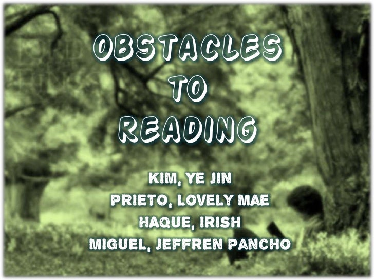 Obstacles   to reading      KIM, Ye Jin  PRIETO, Lovely Mae     HAQUE, IrishMIGUEL, Jeffren Pancho