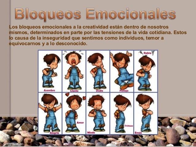 Los bloqueos emocionales a la creatividad están dentro de nosotrosmismos, determinados en parte por las tensiones de la vi...