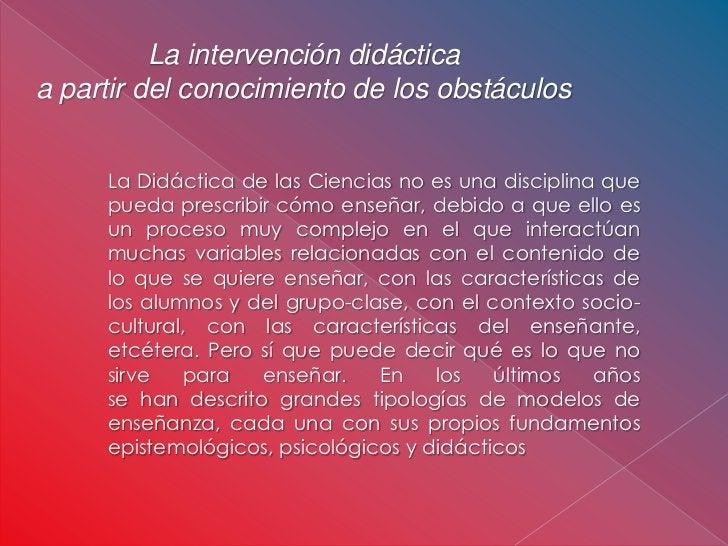 La intervención didácticaa partir del conocimiento de los obstáculos     La Didáctica de las Ciencias no es una disciplina...