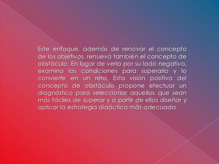 Este enfoque, además de renovar el conceptode los objetivos, renueva también el concepto deobstáculo. En lugar de verlo po...