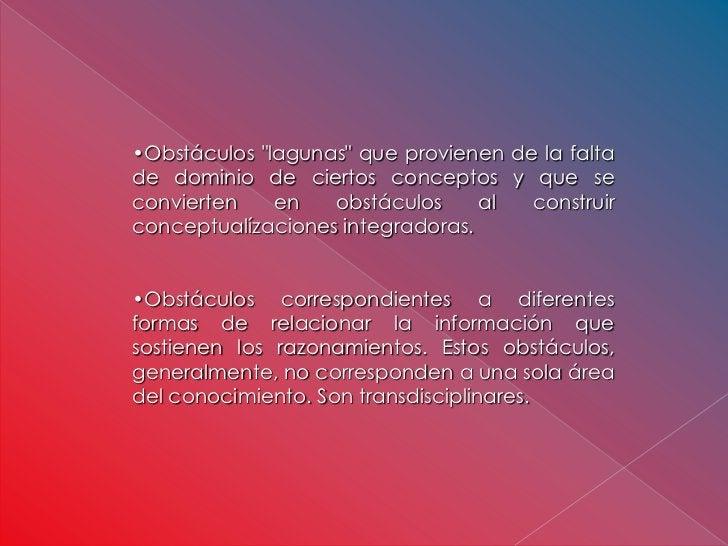 """•Obstáculos """"lagunas"""" que provienen de la faltade dominio de ciertos conceptos y que seconvierten    en   obstáculos     a..."""