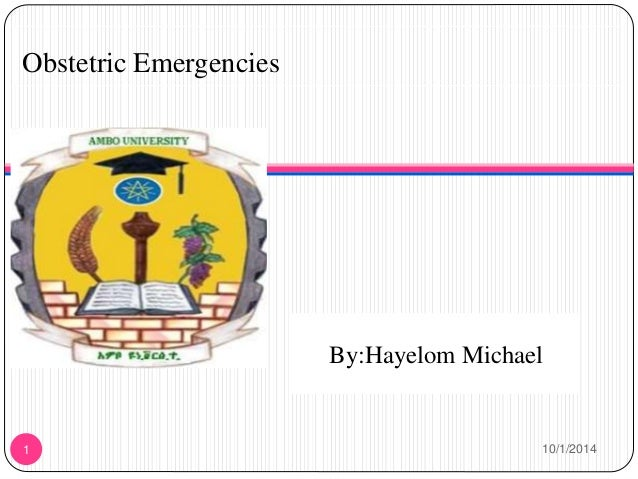 Obstetric Emergencies  By: Hayelom Michael  September,2014  By:Hayelom Michael  1 10/1/2014