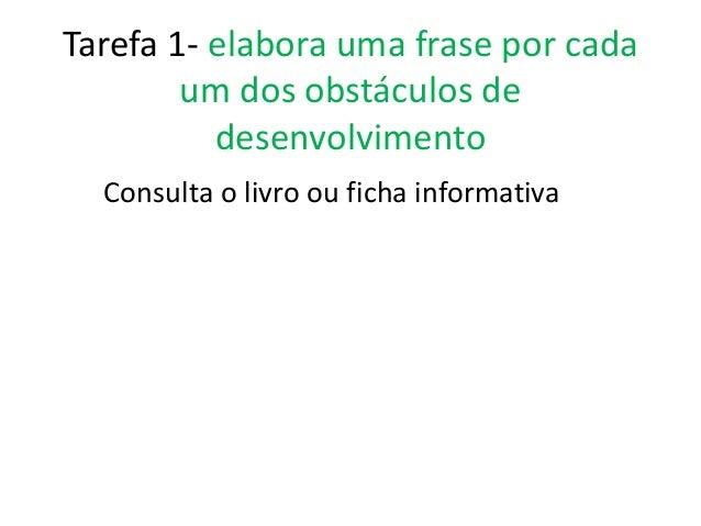 Tarefa 1- elabora uma frase por cada um dos obstáculos de desenvolvimento Consulta o livro ou ficha informativa