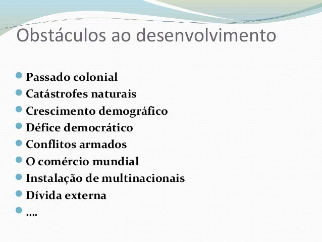 Obstáculos ao desenvolvimento Passado colonial Catástrofes naturais Crescimento demográfico Défice democrático Confli...