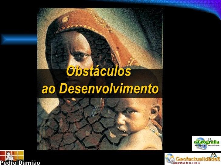Obstáculos  ao Desenvolvimento Pedro Damião