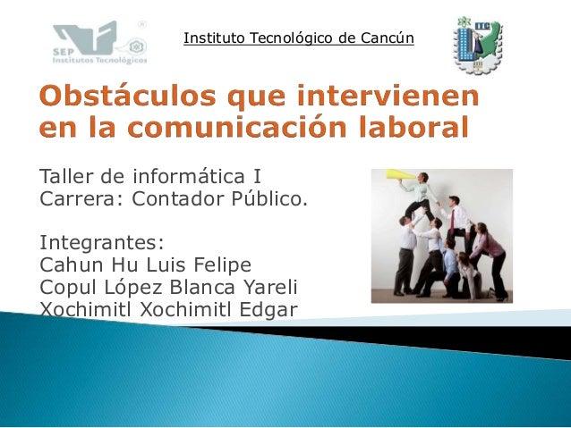 Instituto Tecnológico de Cancún  Taller de informática I  Carrera: Contador Público.  Integrantes:  Cahun Hu Luis Felipe  ...