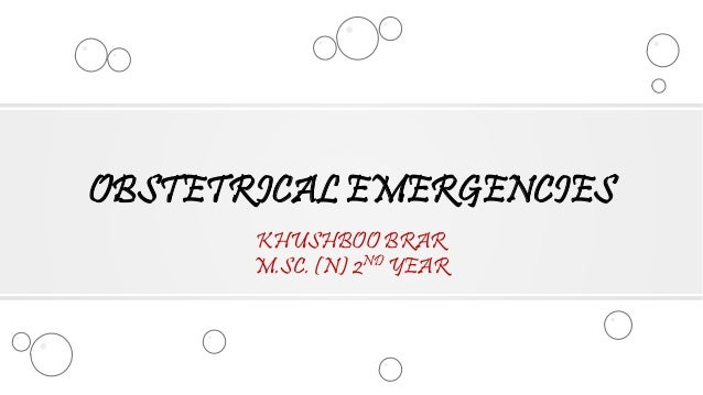 KHUSHBOO BRAR M.SC. (N) 2ND YEAR OBSTETRICAL EMERGENCIES