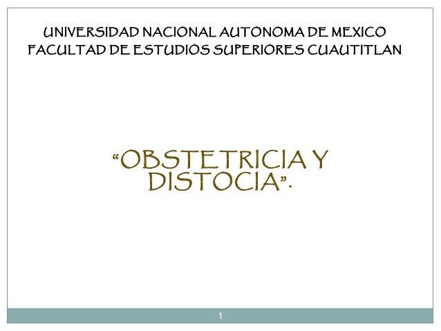 """1 UNIVERSIDAD NACIONAL AUTONOMA DE MEXICO FACULTAD DE ESTUDIOS SUPERIORES CUAUTITLAN """"OBSTETRICIA Y DISTOCIA""""."""
