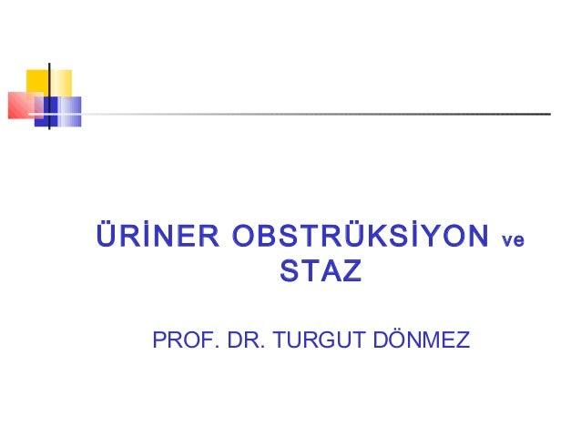 ÜRİNER OBSTRÜKSİYON STAZ PROF. DR. TURGUT DÖNMEZ  ve