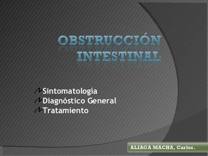 <ul><li>Sintomatología </li></ul><ul><li>Diagnóstico General </li></ul><ul><li>Tratamiento </li></ul>ALIAGA MACHA, Carlos.