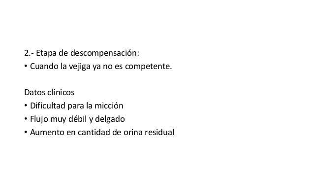 2.- Etapa de descompensación: • Cuando la vejiga ya no es competente. Datos clínicos • Dificultad para la micción • Flujo ...