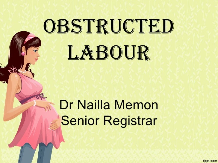 Obstructed  LabOur Dr Nailla Memon Senior Registrar