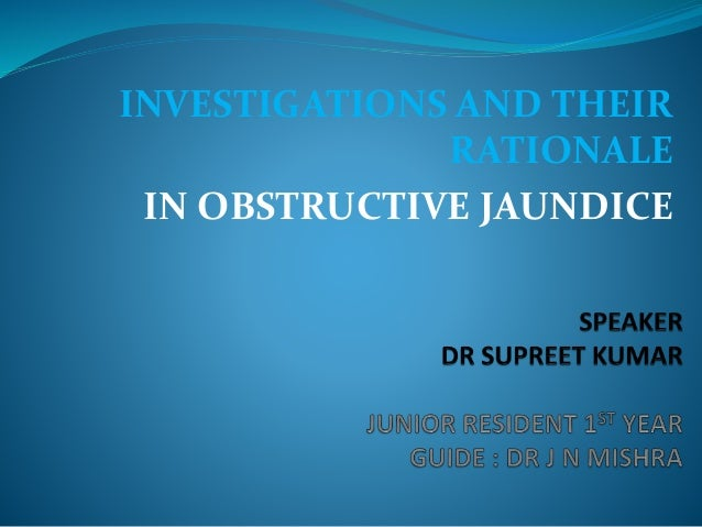 INVESTIGATIONS AND THEIR RATIONALE IN OBSTRUCTIVE JAUNDICE