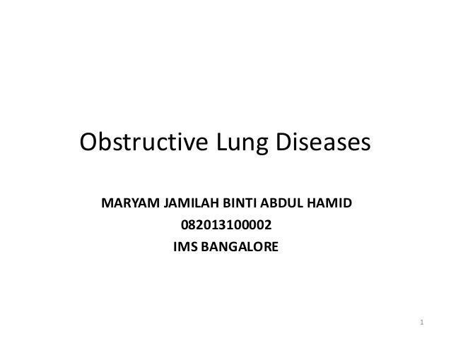 Obstructive Lung Diseases MARYAM JAMILAH BINTI ABDUL HAMID 082013100002 IMS BANGALORE 1
