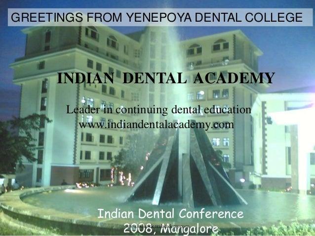 GREETINGS FROM YENEPOYA DENTAL COLLEGE  INDIAN DENTAL ACADEMY Leader in continuing dental education www.indiandentalacadem...