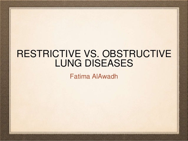 RESTRICTIVE VS. OBSTRUCTIVE LUNG DISEASES Fatima AlAwadh