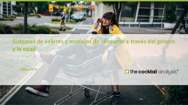 Sistemas de valores y modelo de consumo a través del género y la edad _ The Cocktail Analysis Mayo 2018 Sistemas de valore...