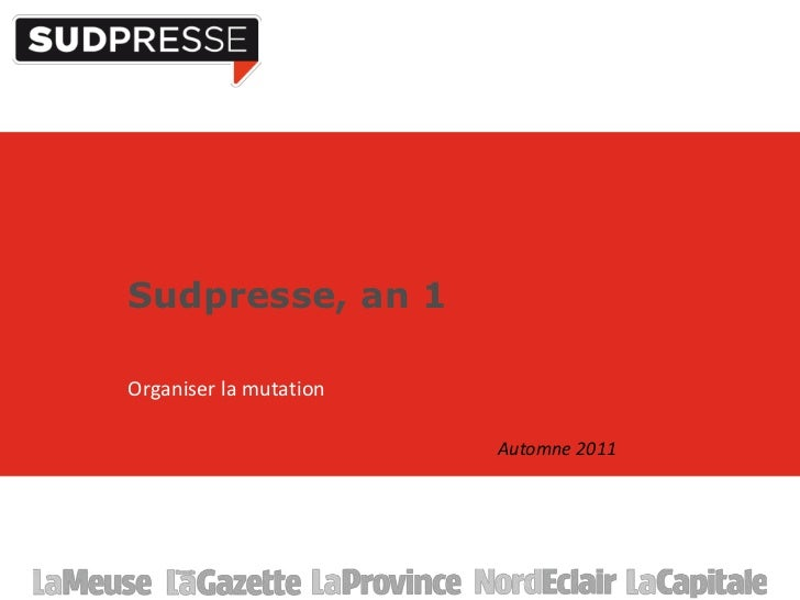 Sudpresse, an 1Organiser la mutation                        Automne 2011