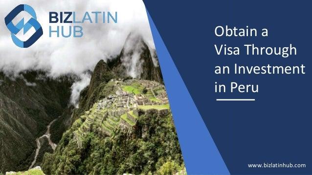 Obtain a Visa Through an Investment in Peru www.bizlatinhub.com