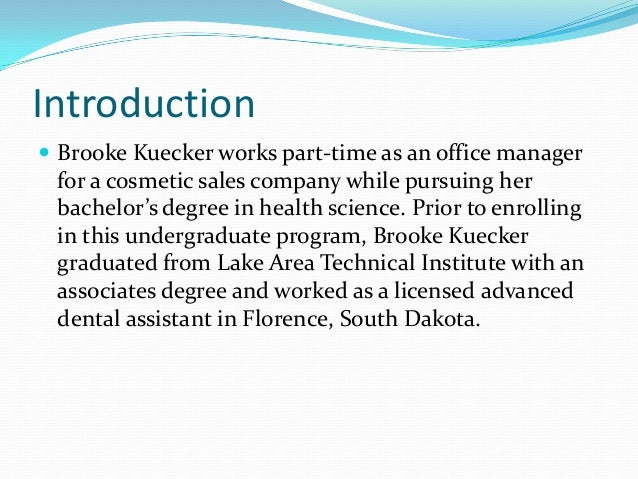 Introduction  Brooke Kuecker works part-time as an office manager for a cosmetic sales company while pursuing her bachelo...
