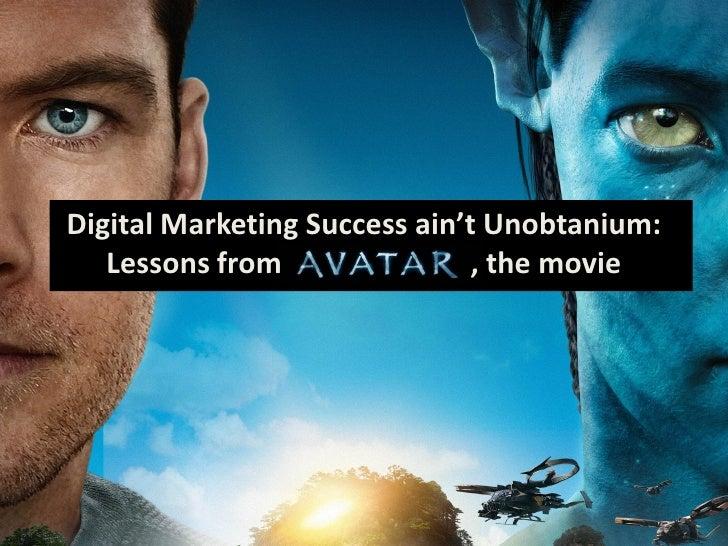 Digital Marketing Success ain't Unobtanium:    Lessons from                , the movie