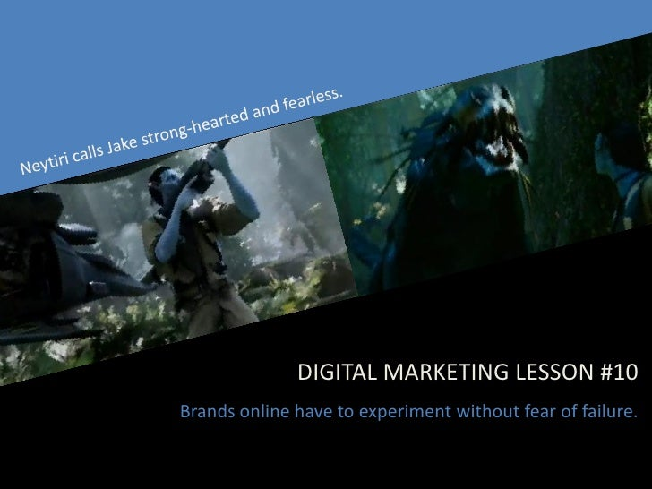DIGITAL MARKETING LESSON #10 Brands online have to experiment without fear of failure.