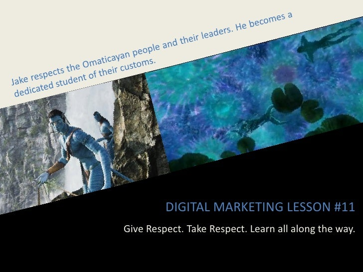DIGITAL MARKETING LESSON #11 Give Respect. Take Respect. Learn all along the way.