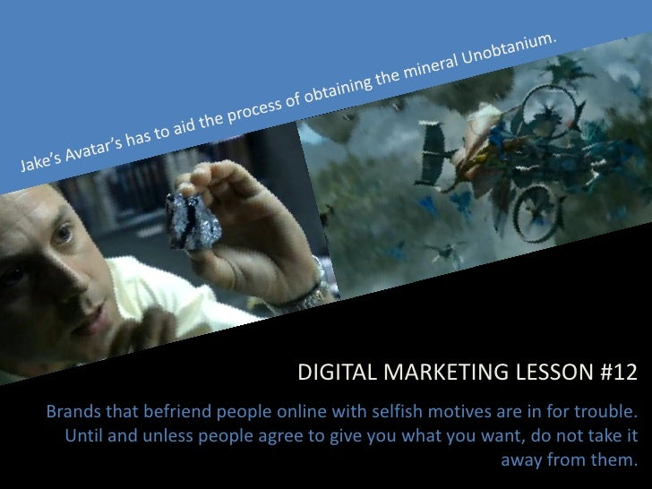 DIGITAL MARKETING LESSON #12 Brands that befriend people online with selfish motives are in for trouble.   Until and unles...
