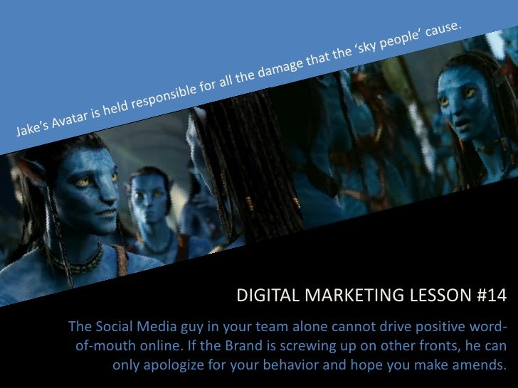 DIGITAL MARKETING LESSON #14 The Social Media guy in your team alone cannot drive positive word-  of-mouth online. If the ...