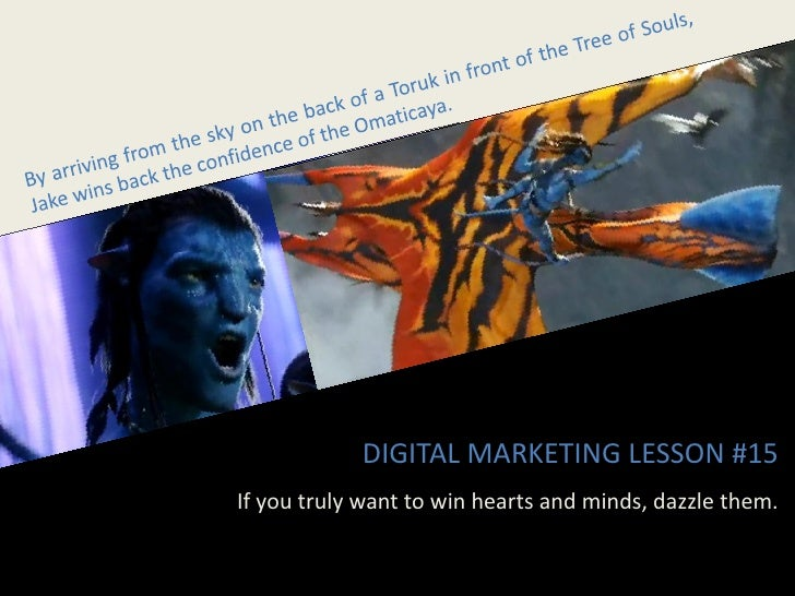 DIGITAL MARKETING LESSON #15 If you truly want to win hearts and minds, dazzle them.
