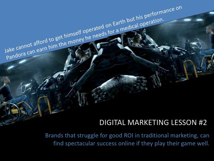 DIGITAL MARKETING LESSON #2 Brands that struggle for good ROI in traditional marketing, can    find spectacular success on...