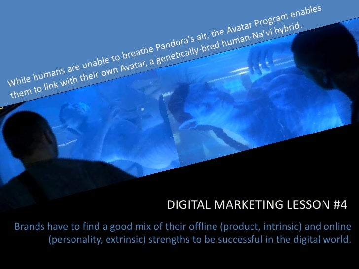 DIGITAL MARKETING LESSON #4 Brands have to find a good mix of their offline (product, intrinsic) and online        (person...