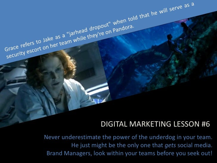 DIGITAL MARKETING LESSON #6 Never underestimate the power of the underdog in your team.          He just might be the only...
