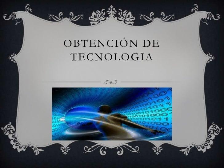 OBTENCIÓN DE TECNOLOGIA