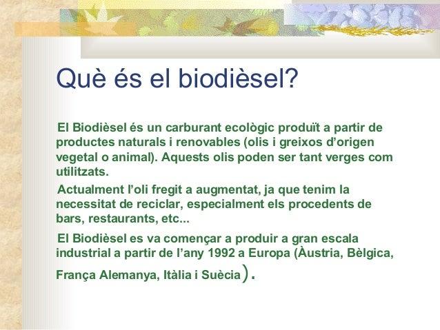 Què és el biodièsel? El Biodièsel és un carburant ecològic produït a partir de productes naturals i renovables (olis i gre...