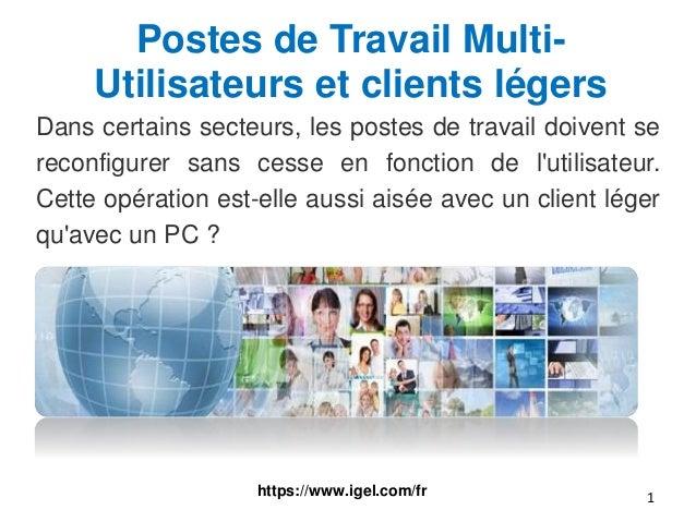 Postes de Travail Multi- Utilisateurs et clients légers Dans certains secteurs, les postes de travail doivent se reconfigu...